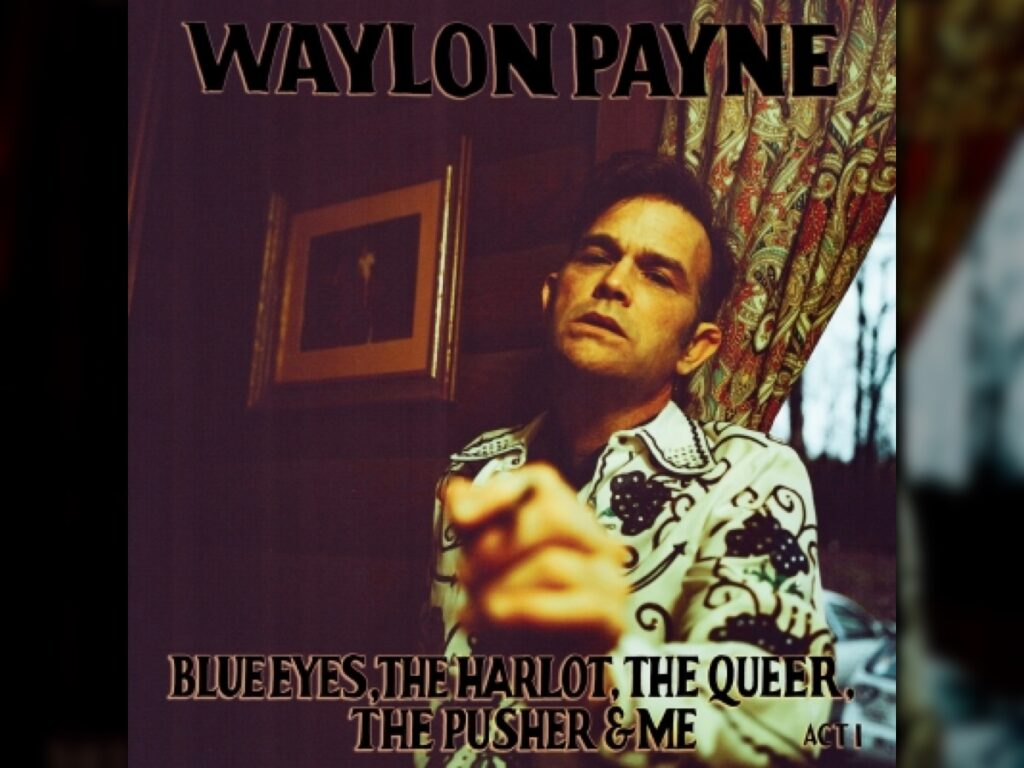 Waylon Payne: Blue Eyes, The Harlot, The Queer, The Pusher, & Me